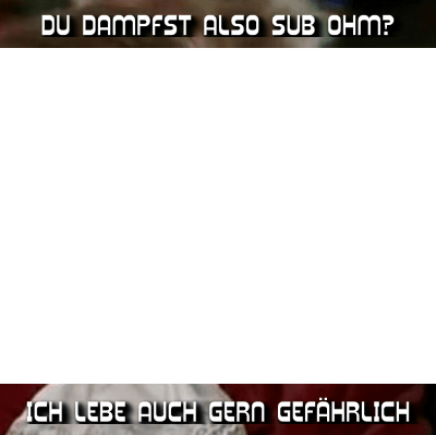 Dampfer Fun - Sub Ohm Dampfen Gefahr!